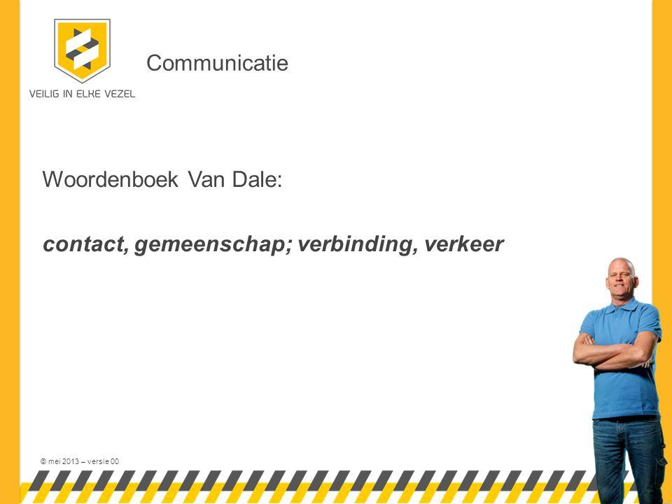 © mei 2013 – versie 00 Communicatie Woordenboek Van Dale: contact, gemeenschap; verbinding, verkeer