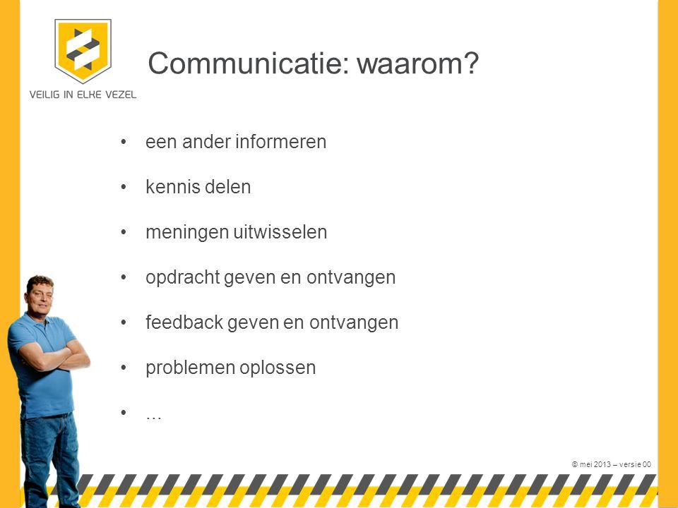 © mei 2013 – versie 00 Communicatie: waarom.