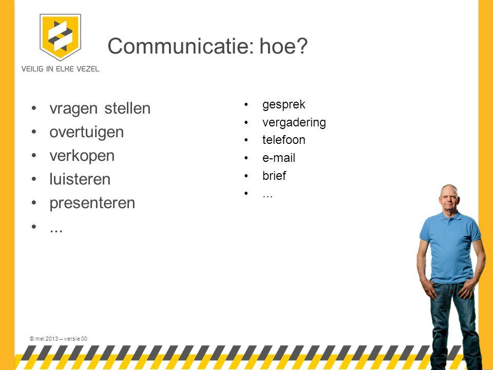 © mei 2013 – versie 00 Communicatie: hoe.