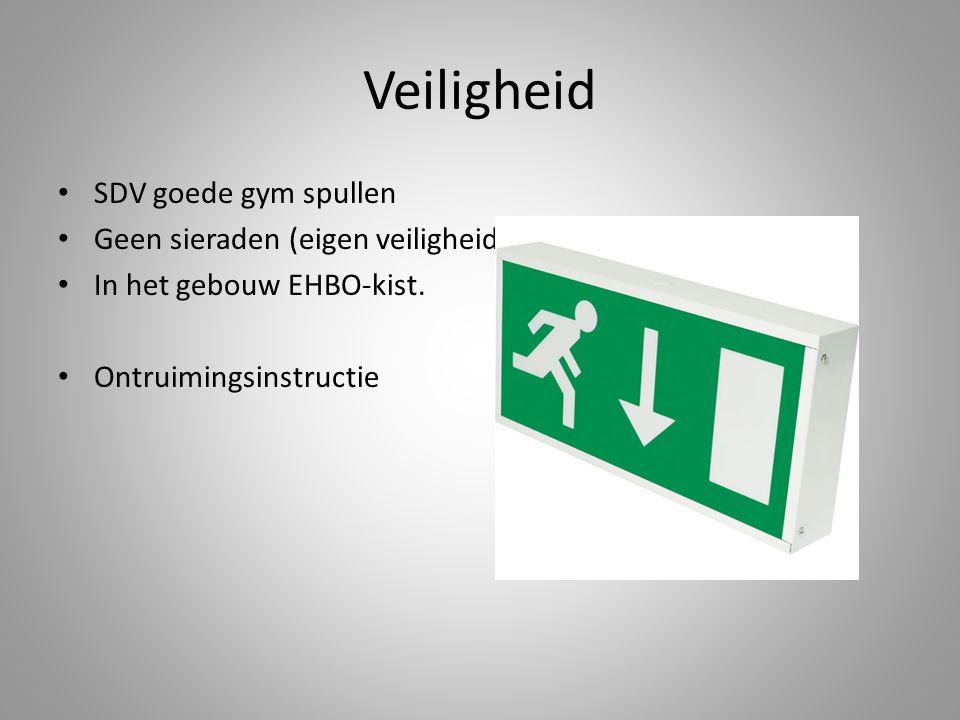Veiligheid SDV goede gym spullen Geen sieraden (eigen veiligheid) In het gebouw EHBO-kist. Ontruimingsinstructie