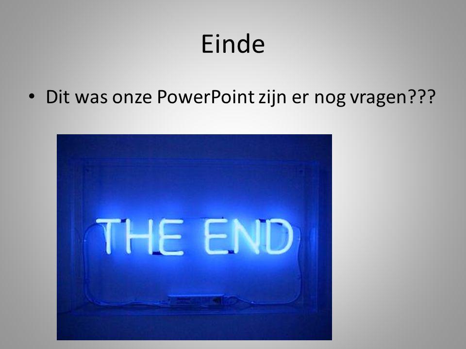 Einde Dit was onze PowerPoint zijn er nog vragen???
