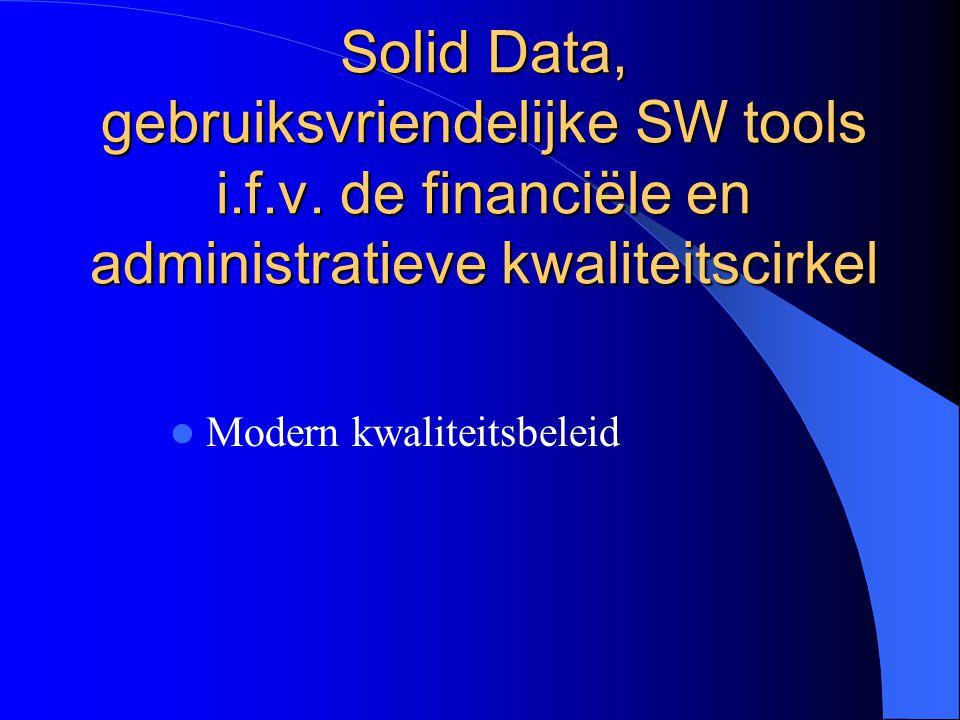 Solid Data, gebruiksvriendelijke SW tools i.f.v. de financiële en administratieve kwaliteitscirkel Modern kwaliteitsbeleid
