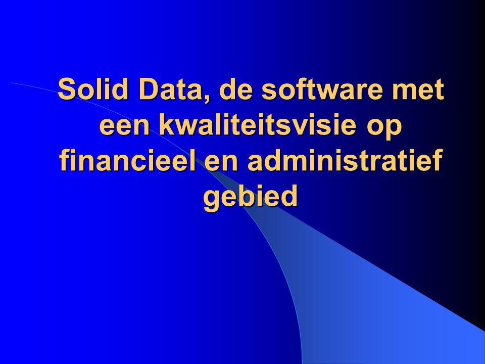 Solid Data, de software met een kwaliteitsvisie op financieel en administratief gebied Solid Data, de software met een kwaliteitsvisie op financieel e