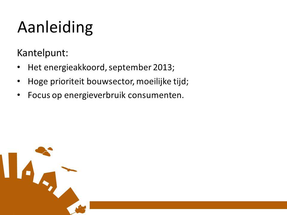 Kantelpunt: Het energieakkoord, september 2013; Hoge prioriteit bouwsector, moeilijke tijd; Focus op energieverbruik consumenten.