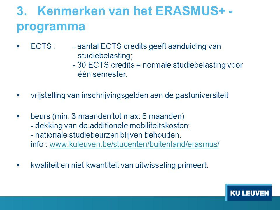 3. Kenmerken van het ERASMUS+ - programma ECTS : - aantal ECTS credits geeft aanduiding van studiebelasting; - 30 ECTS credits = normale studiebelasti