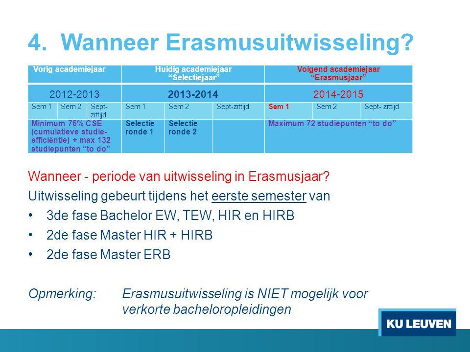 4. Wanneer Erasmusuitwisseling? Wanneer - periode van uitwisseling in Erasmusjaar? Uitwisseling gebeurt tijdens het eerste semester van 3de fase Bache