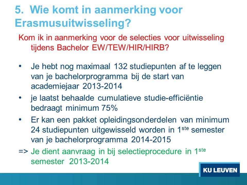 5. Wie komt in aanmerking voor Erasmusuitwisseling? Kom ik in aanmerking voor de selecties voor uitwisseling tijdens Bachelor EW/TEW/HIR/HIRB? Je hebt