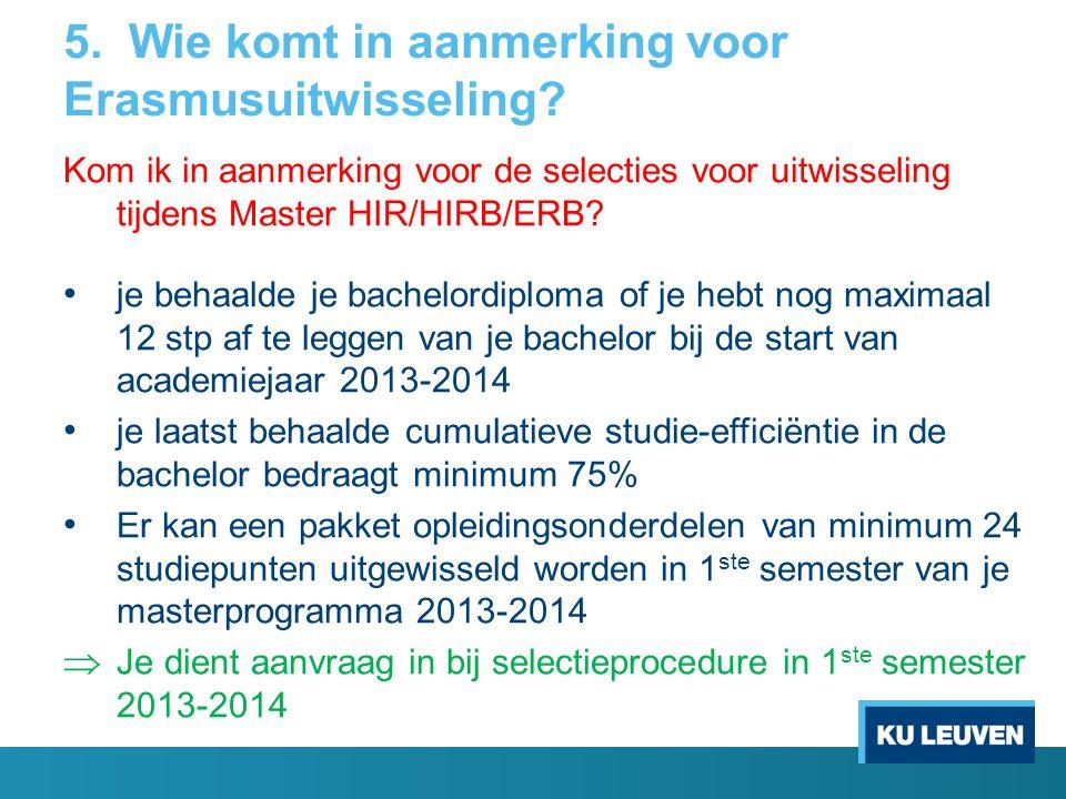 5. Wie komt in aanmerking voor Erasmusuitwisseling? Kom ik in aanmerking voor de selecties voor uitwisseling tijdens Master HIR/HIRB/ERB? je behaalde