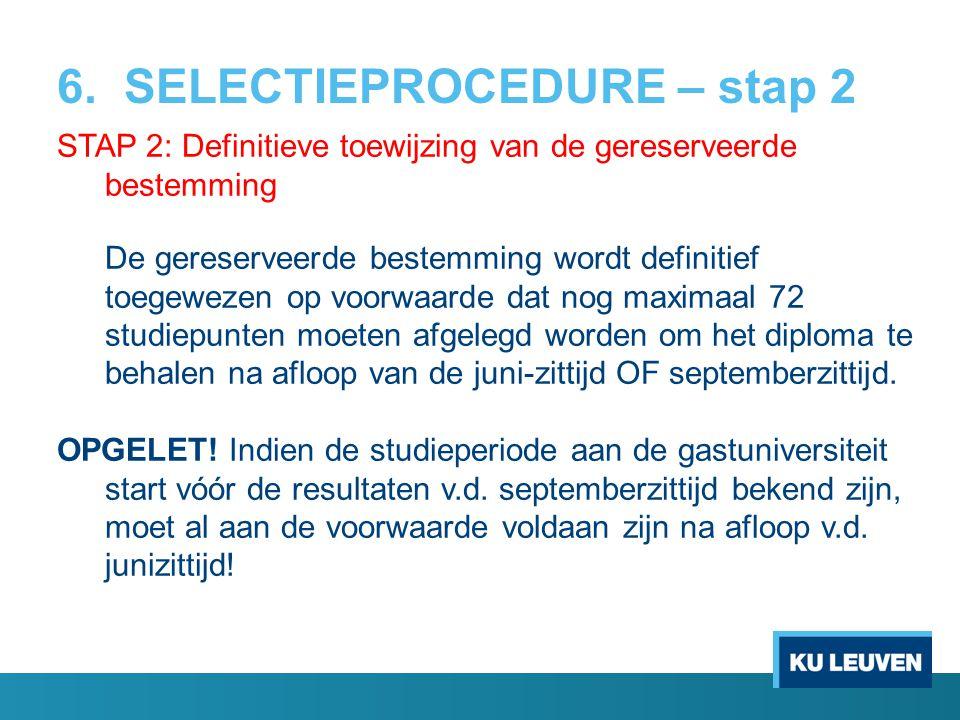 6. SELECTIEPROCEDURE – stap 2 STAP 2: Definitieve toewijzing van de gereserveerde bestemming De gereserveerde bestemming wordt definitief toegewezen o