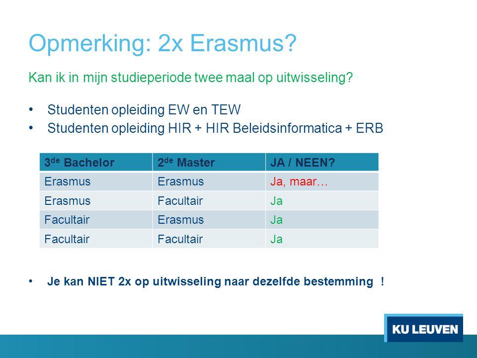 Opmerking: 2x Erasmus? Kan ik in mijn studieperiode twee maal op uitwisseling? Studenten opleiding EW en TEW Studenten opleiding HIR + HIR Beleidsinfo