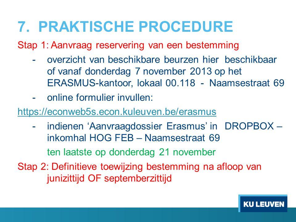 7. PRAKTISCHE PROCEDURE Stap 1: Aanvraag reservering van een bestemming - overzicht van beschikbare beurzen hier beschikbaar of vanaf donderdag 7 nove