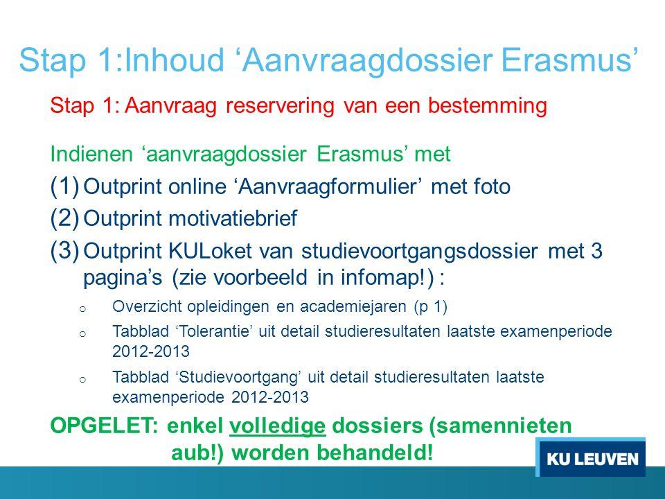 Stap 1:Inhoud 'Aanvraagdossier Erasmus' Stap 1: Aanvraag reservering van een bestemming Indienen 'aanvraagdossier Erasmus' met (1) Outprint online 'Aa