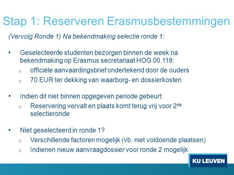 Stap 1: Reserveren Erasmusbestemmingen (Vervolg Ronde 1) Na bekendmaking selectie ronde 1: Geselecteerde studenten bezorgen binnen de week na bekendma