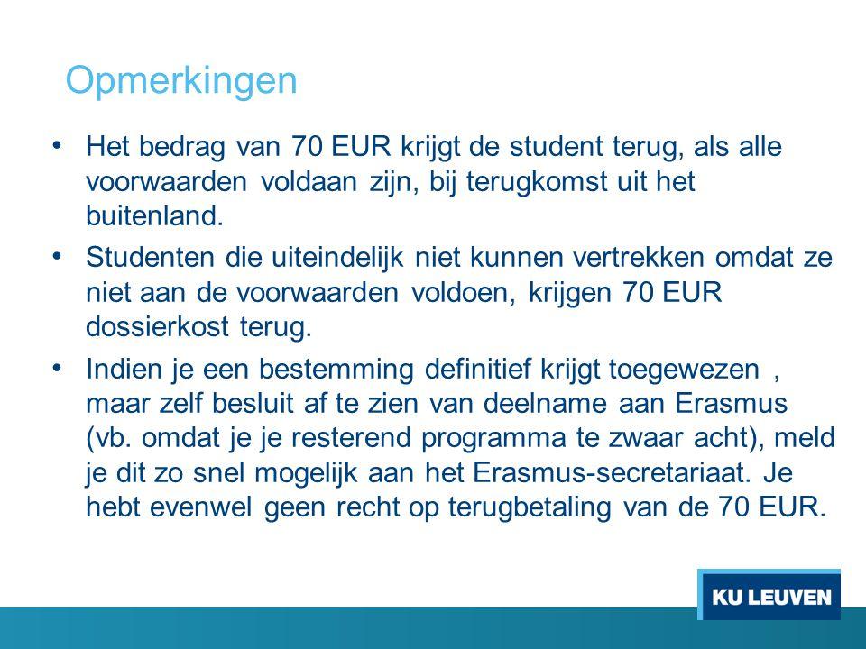 Opmerkingen Het bedrag van 70 EUR krijgt de student terug, als alle voorwaarden voldaan zijn, bij terugkomst uit het buitenland. Studenten die uiteind