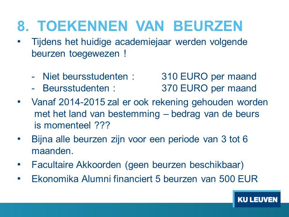 8. TOEKENNEN VAN BEURZEN Tijdens het huidige academiejaar werden volgende beurzen toegewezen ! - Niet beursstudenten :310 EURO per maand - Beursstuden