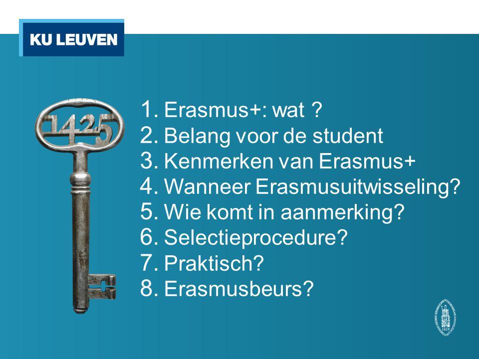 1. Erasmus+: wat ? 2. Belang voor de student 3. Kenmerken van Erasmus+ 4. Wanneer Erasmusuitwisseling? 5. Wie komt in aanmerking? 6. Selectieprocedure