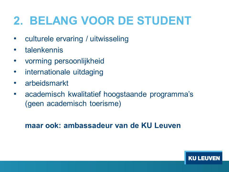 2. BELANG VOOR DE STUDENT culturele ervaring / uitwisseling talenkennis vorming persoonlijkheid internationale uitdaging arbeidsmarkt academisch kwali