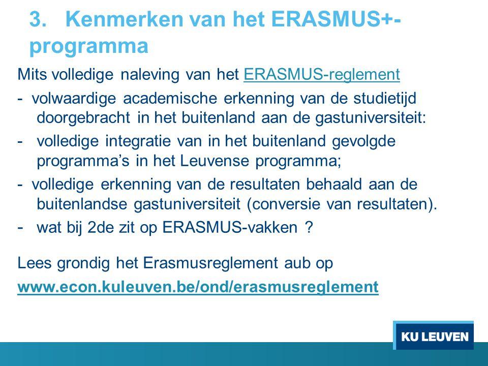 3. Kenmerken van het ERASMUS+- programma Mits volledige naleving van het ERASMUS-reglementERASMUS-reglement - volwaardige academische erkenning van de