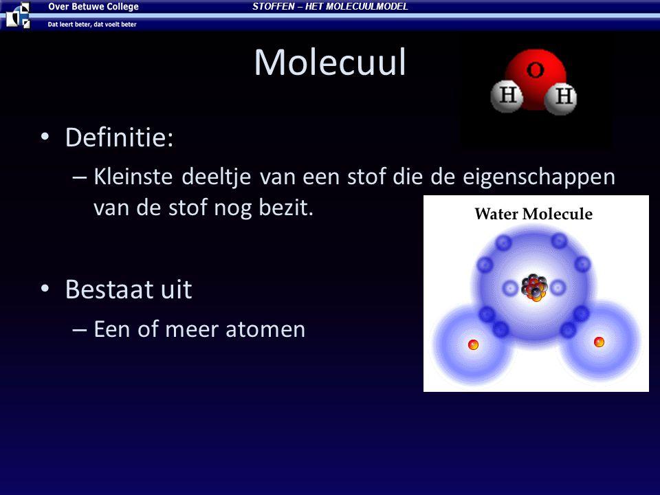 Molecuul Definitie: – Kleinste deeltje van een stof die de eigenschappen van de stof nog bezit. Bestaat uit – Een of meer atomen STOFFEN – HET MOLECUU
