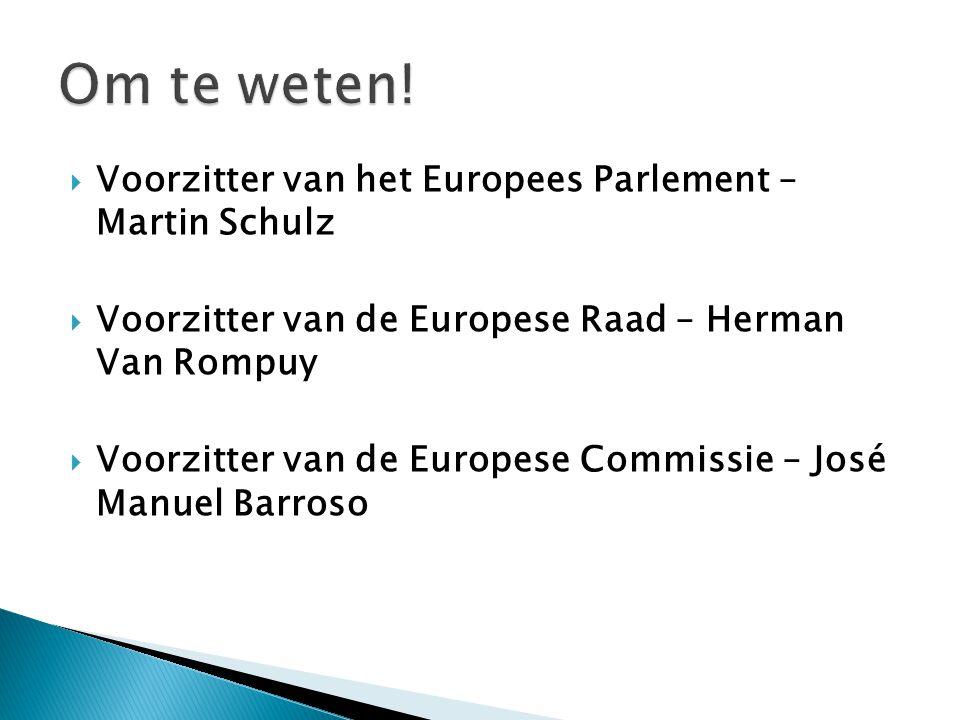  Voorzitter van het Europees Parlement – Martin Schulz  Voorzitter van de Europese Raad – Herman Van Rompuy  Voorzitter van de Europese Commissie –