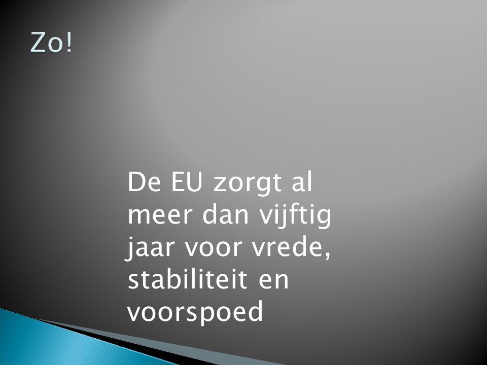 De EU zorgt al meer dan vijftig jaar voor vrede, stabiliteit en voorspoed