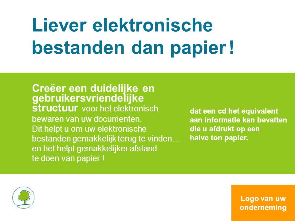 Liever elektronische bestanden dan papier ! Creëer een duidelijke en gebruikersvriendelijke structuur voor het elektronisch bewaren van uw documenten.