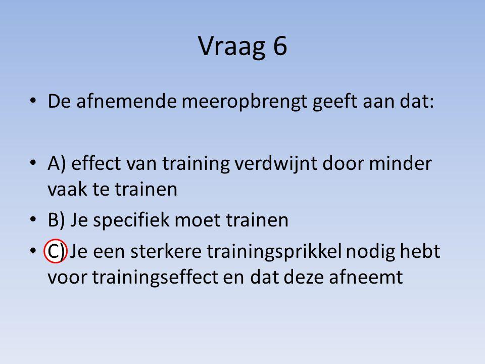 De afnemende meeropbrengt geeft aan dat: A) effect van training verdwijnt door minder vaak te trainen B) Je specifiek moet trainen C) Je een sterkere