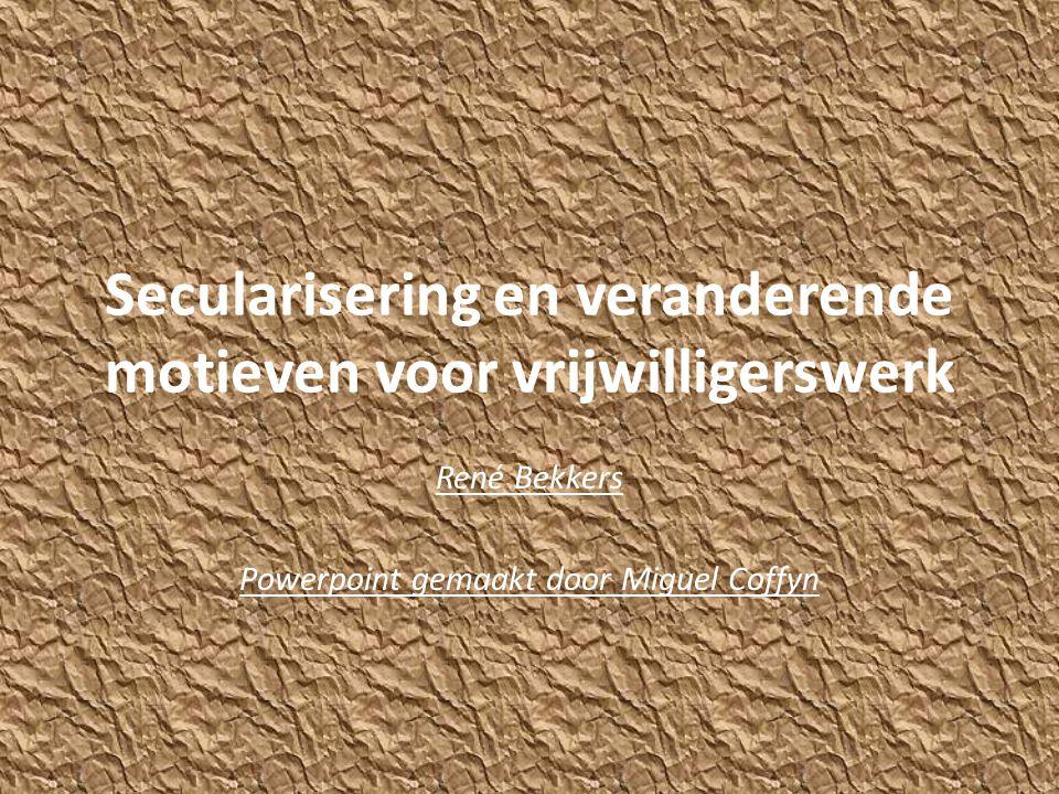 Secularisering en veranderende motieven voor vrijwilligerswerk René Bekkers Powerpoint gemaakt door Miguel Coffyn