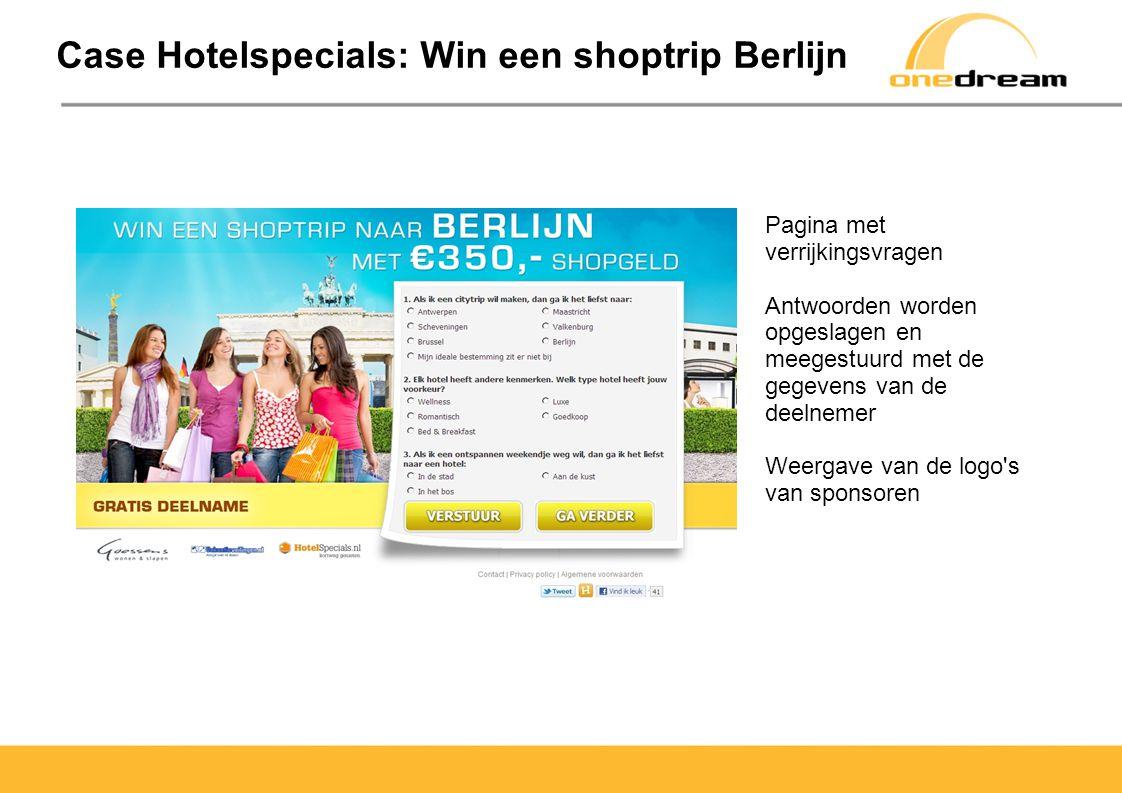 Case Hotelspecials: Win een shoptrip Berlijn Pagina met verrijkingsvragen Antwoorden worden opgeslagen en meegestuurd met de gegevens van de deelnemer Weergave van de logo s van sponsoren