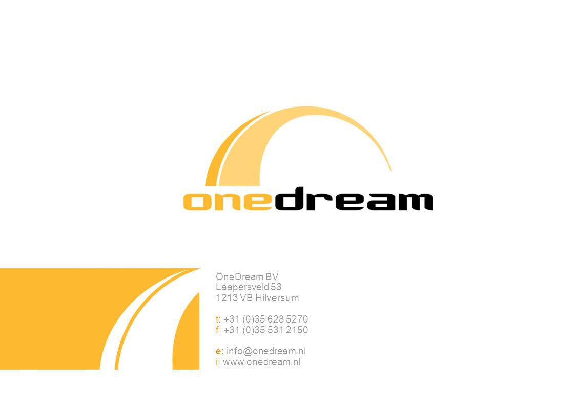 OneDream BV Laapersveld 53 1213 VB Hilversum t: +31 (0)35 628 5270 f: +31 (0)35 531 2150 e: info@onedream.nl i: www.onedream.nl