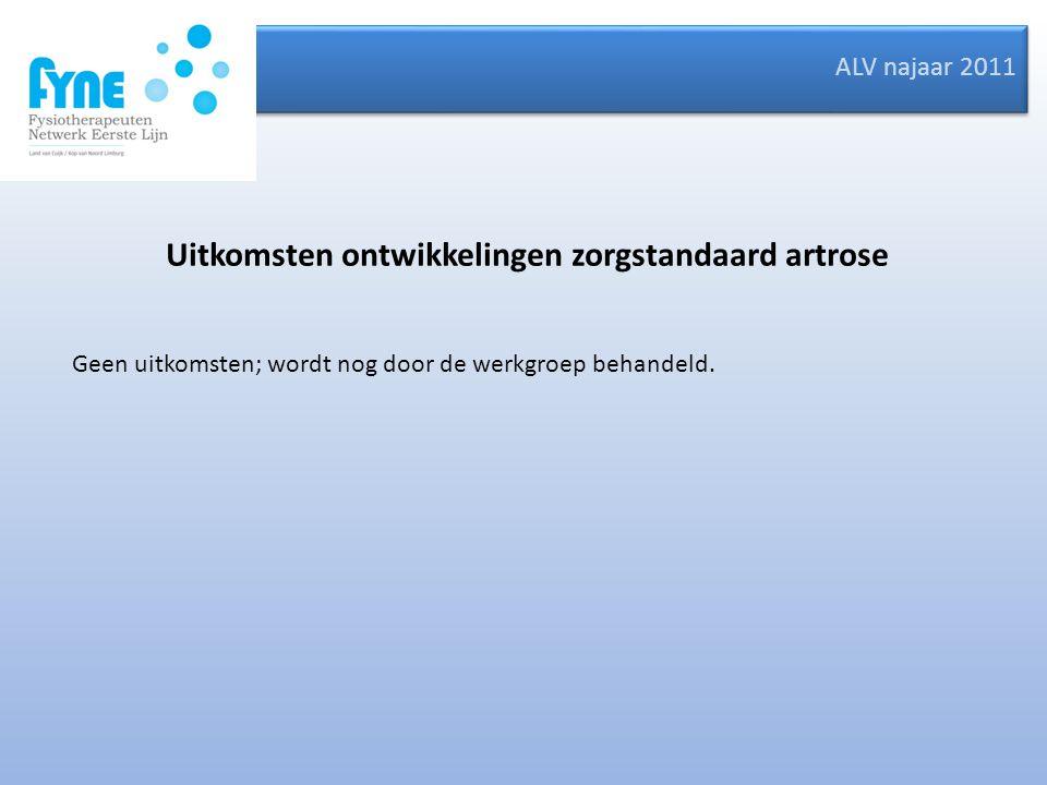 ALV najaar 2011 Geen uitkomsten; wordt nog door de werkgroep behandeld. Uitkomsten ontwikkelingen zorgstandaard artrose