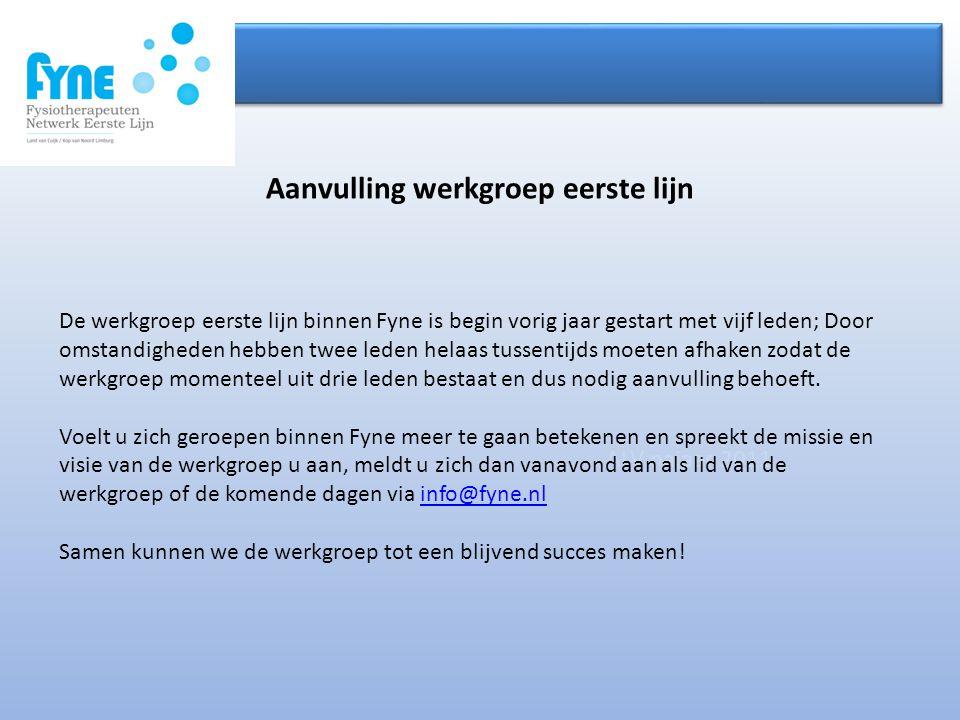 ALV najaar 2011 De werkgroep eerste lijn binnen Fyne is begin vorig jaar gestart met vijf leden; Door omstandigheden hebben twee leden helaas tussenti