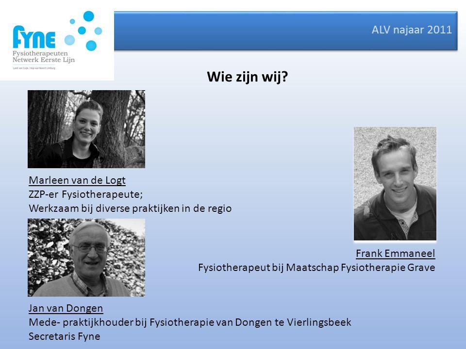 ALV najaar 2011 Wie zijn wij? Jan van Dongen Mede- praktijkhouder bij Fysiotherapie van Dongen te Vierlingsbeek Secretaris Fyne Frank Emmaneel Fysioth