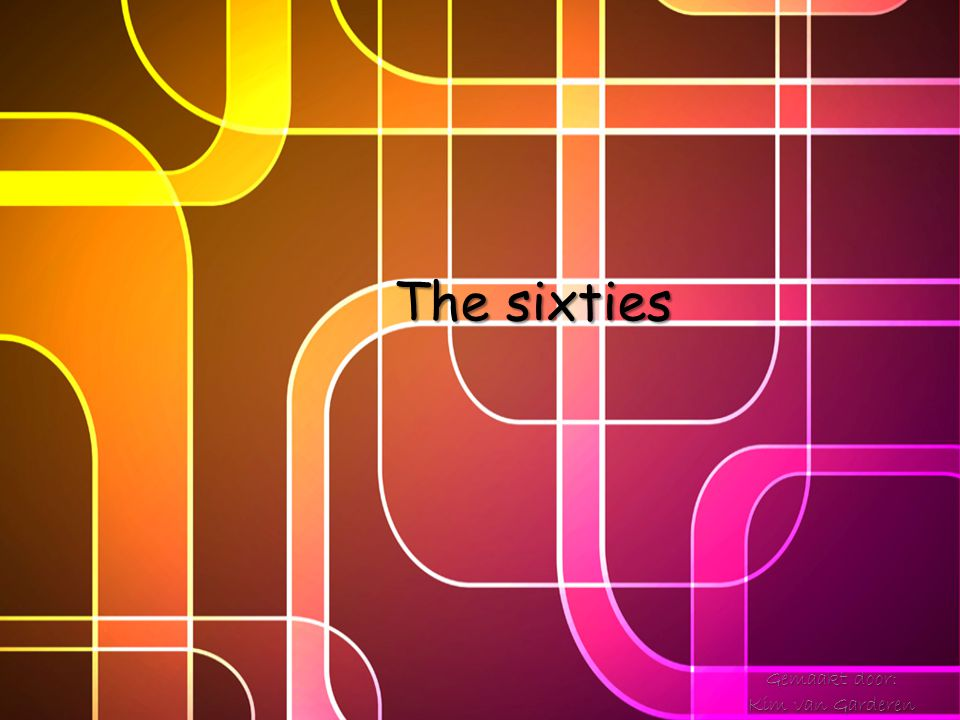 The sixties Gemaakt door: Kim van Garderen