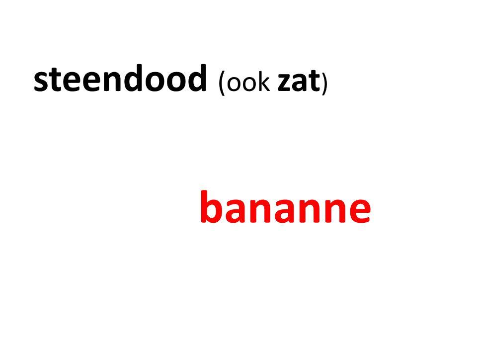 steendood (ook zat ) bananne