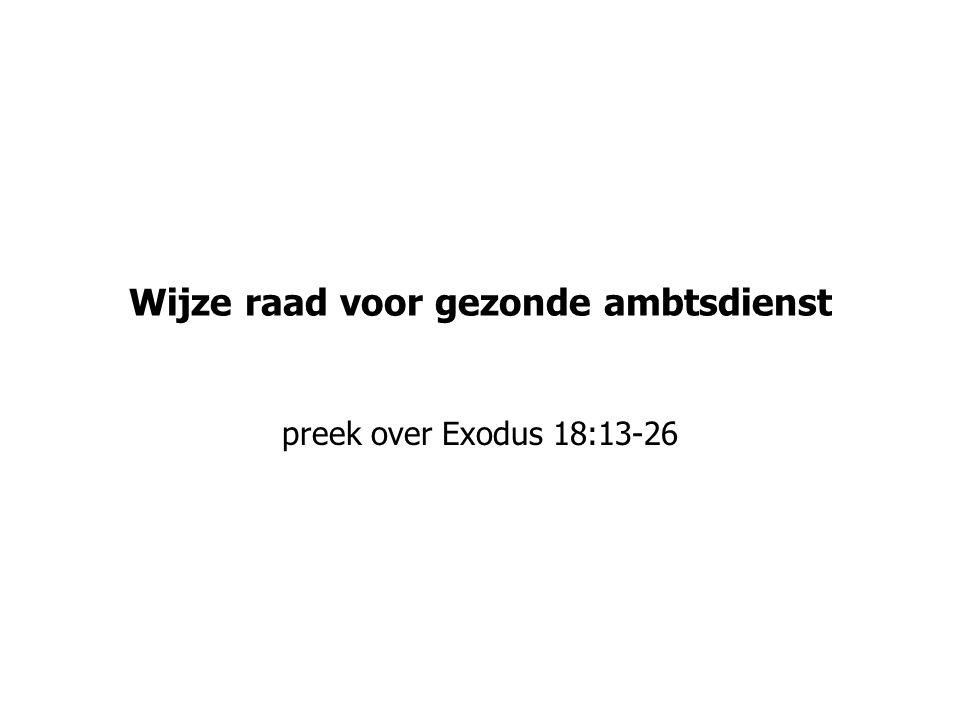 Wijze raad voor gezonde ambtsdienst preek over Exodus 18:13-26