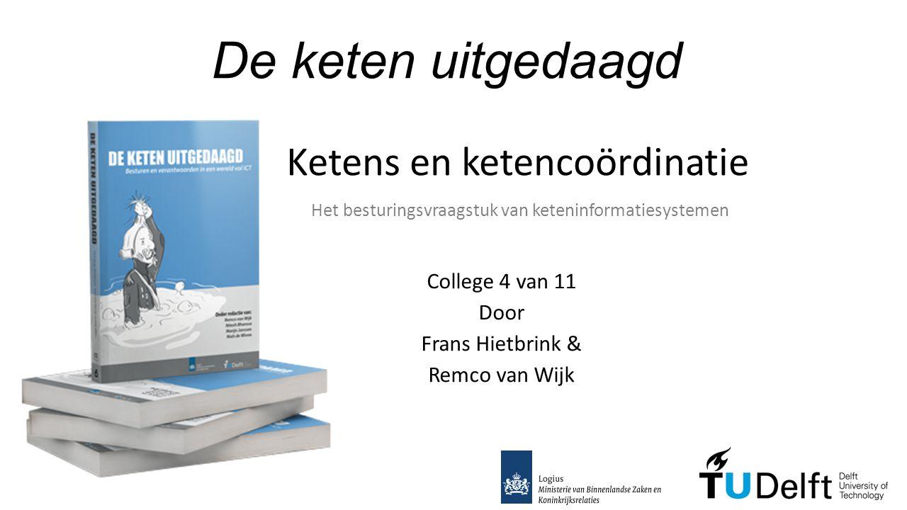 De keten uitgedaagd College 4 van 11 Door Frans Hietbrink & Remco van Wijk Ketens en ketencoördinatie Het besturingsvraagstuk van keteninformatiesystemen