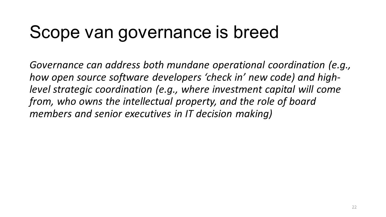 Scope van governance is breed Governance can address both mundane operational coordination (e.g., how open source software developers 'check in' new c