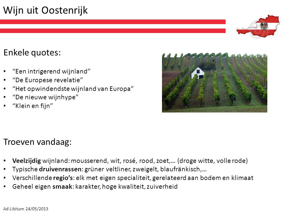 """Wijn uit Oostenrijk Ad Libitum 24/05/2013 Enkele quotes: """"Een intrigerend wijnland"""" """"De Europese revelatie"""" """"Het opwindendste wijnland van Europa"""" """"De"""