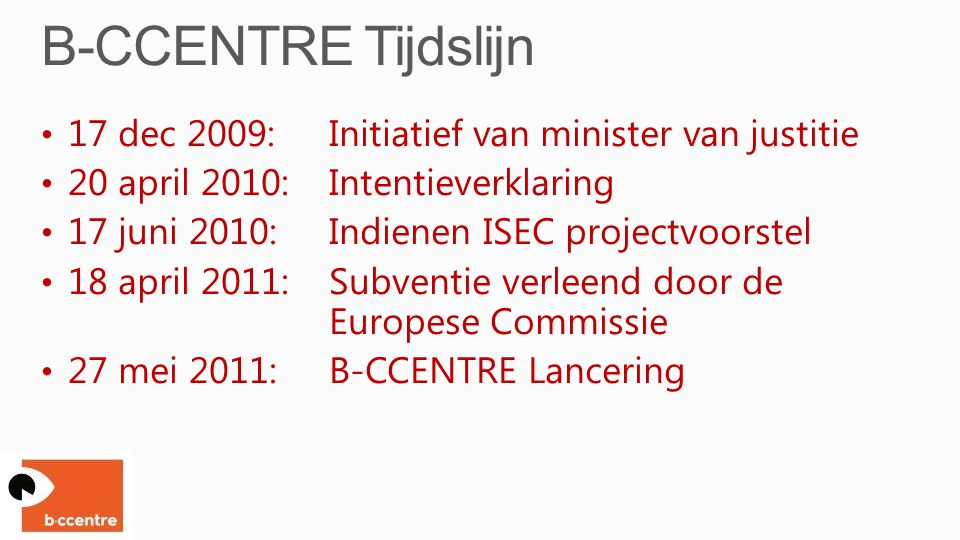 17 dec 2009: Initiatief van minister van justitie 20 april 2010: Intentieverklaring 17 juni 2010: Indienen ISEC projectvoorstel 18 april 2011: Subvent