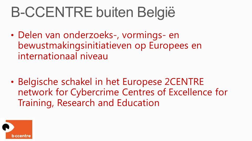 Delen van onderzoeks-, vormings- en bewustmakingsinitiatieven op Europees en internationaal niveau Belgische schakel in het Europese 2CENTRE network for Cybercrime Centres of Excellence for Training, Research and Education