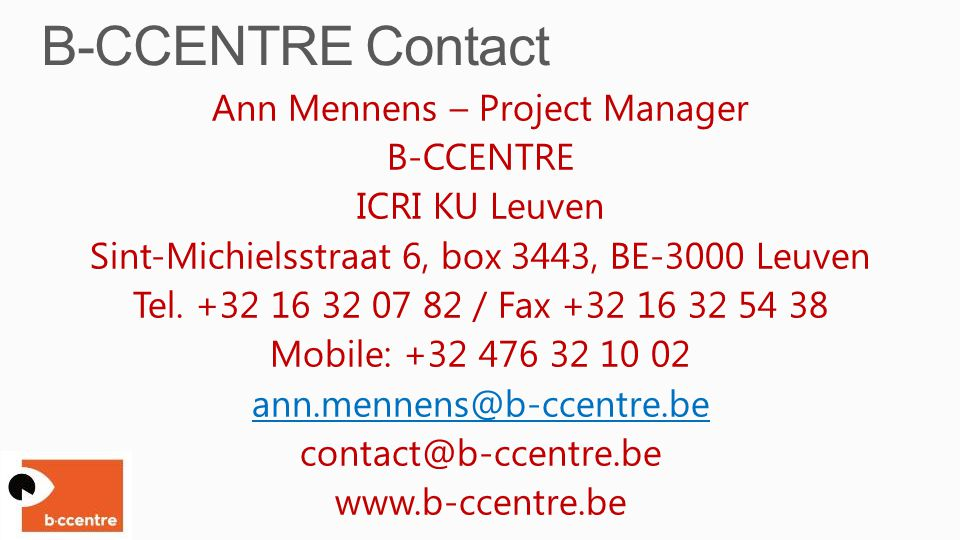 Ann Mennens – Project Manager B-CCENTRE ICRI KU Leuven Sint-Michielsstraat 6, box 3443, BE-3000 Leuven Tel.