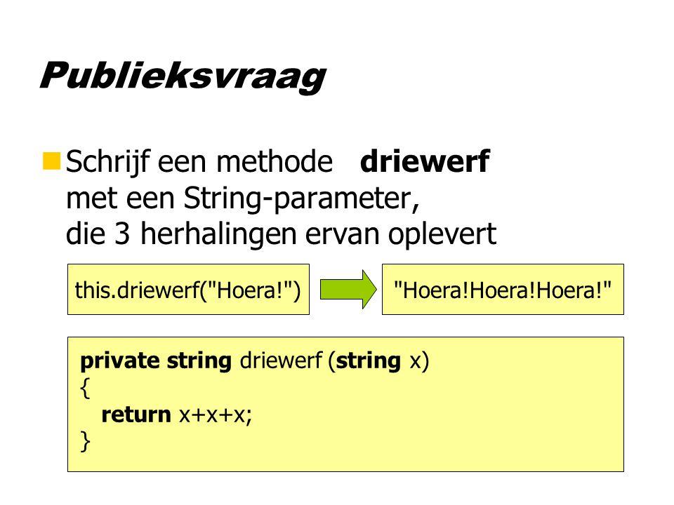 Publieksvraag nSchrijf een methode driewerf met een String-parameter, die 3 herhalingen ervan oplevert this.driewerf(