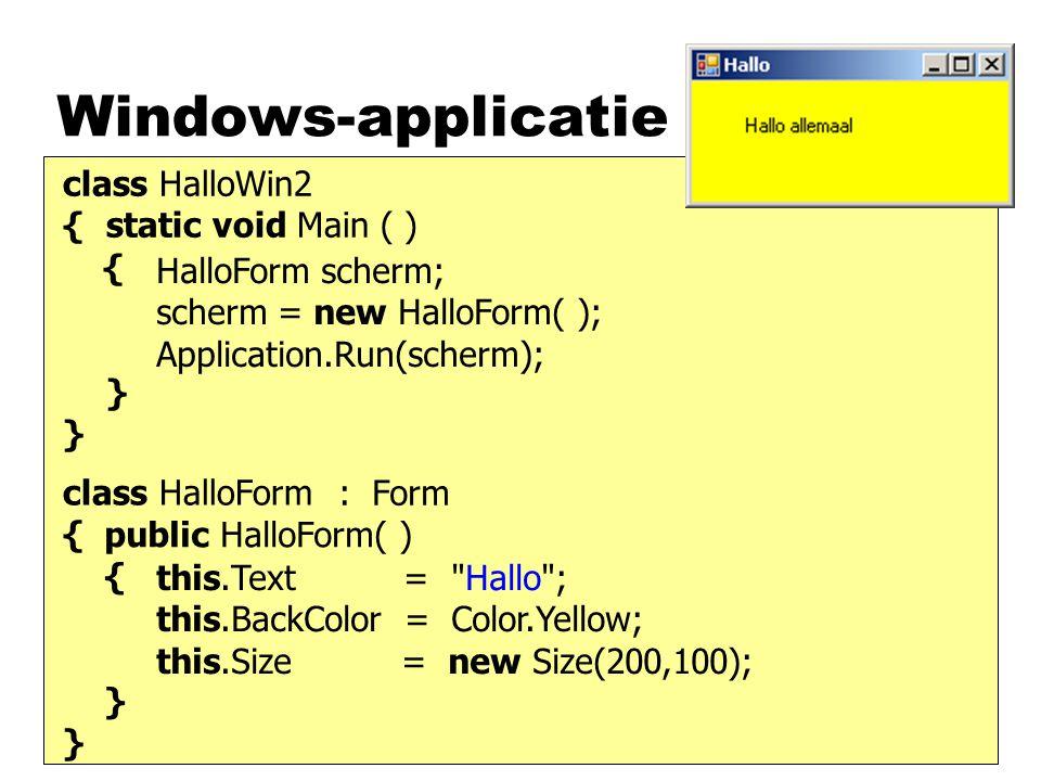 Windows-applicatie class HalloWin2 { static void Main ( ) { } class HalloForm { } Form scherm; scherm = new Form( ); Application.Run(scherm); HalloFor
