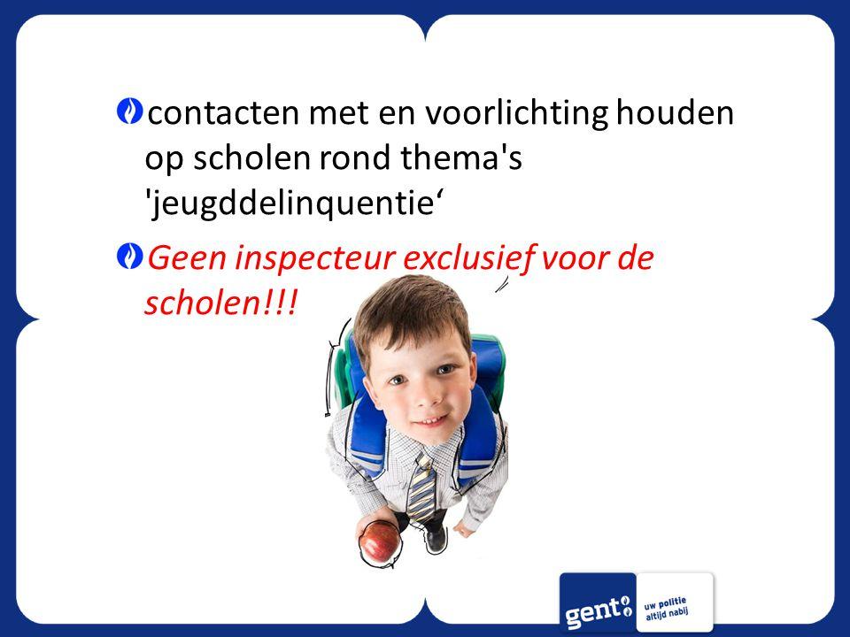contacten met en voorlichting houden op scholen rond thema's 'jeugddelinquentie' Geen inspecteur exclusief voor de scholen!!!