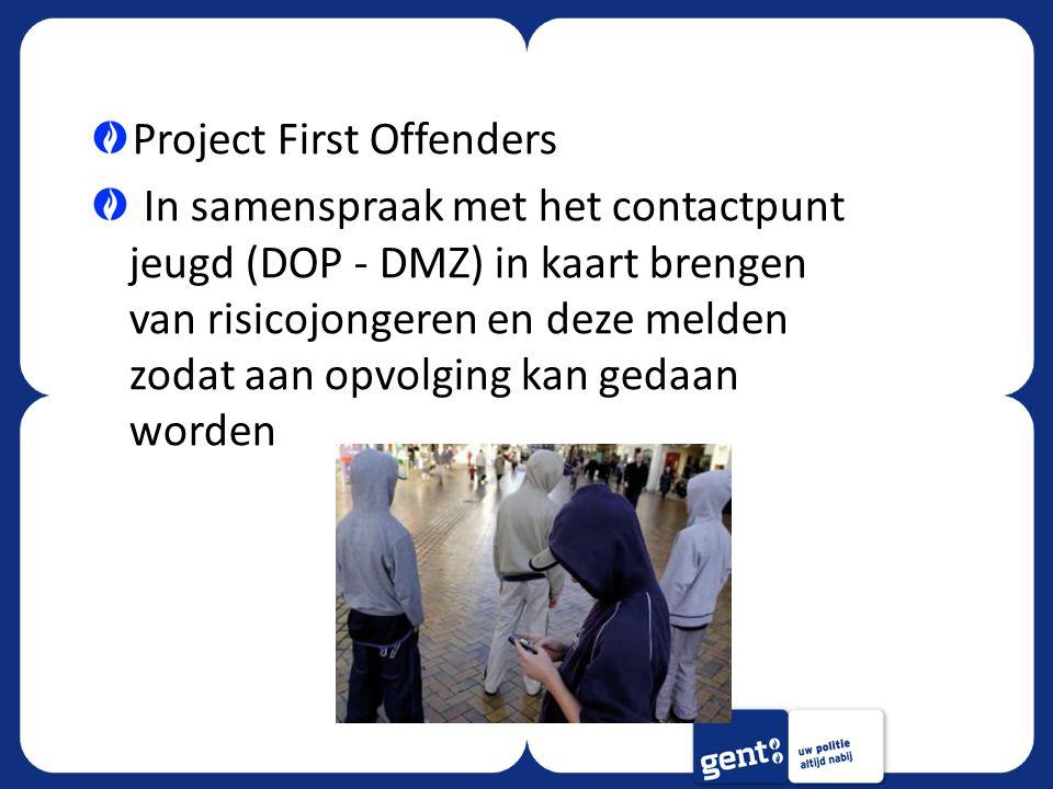 Project First Offenders In samenspraak met het contactpunt jeugd (DOP - DMZ) in kaart brengen van risicojongeren en deze melden zodat aan opvolging ka