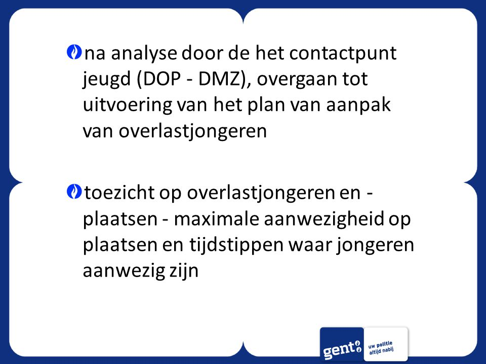 na analyse door de het contactpunt jeugd (DOP - DMZ), overgaan tot uitvoering van het plan van aanpak van overlastjongeren toezicht op overlastjongere