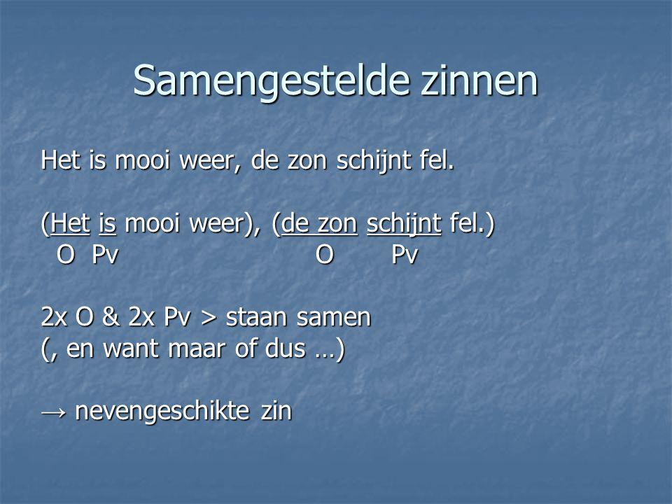Samengestelde zinnen Het is mooi weer omdat de zon fel schijnt.