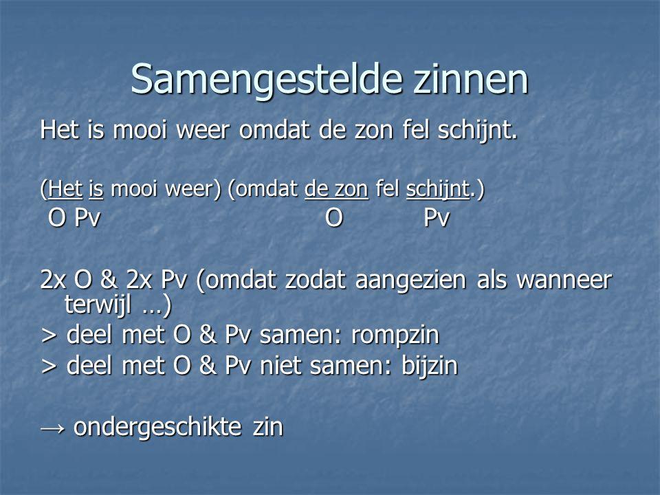 Soorten zinnen 1.enkelvoudige zinnen 1x O & 1x Pv: staan samen 2.