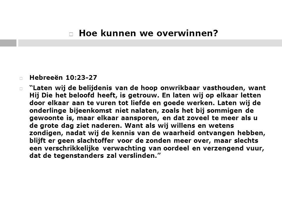""" Hoe kunnen we overwinnen?  Hebreeën 10:23-27  """"Laten wij de belijdenis van de hoop onwrikbaar vasthouden, want Hij Die het beloofd heeft, is getro"""